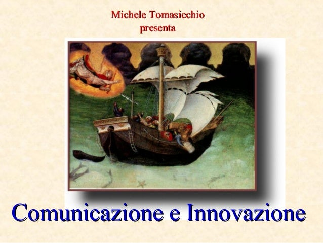 Comunicazione e InnovazioneComunicazione e Innovazione Michele TomasicchioMichele Tomasicchio presentapresenta