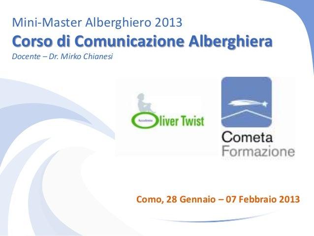 Mini-Master Alberghiero 2013Corso di Comunicazione AlberghieraDocente – Dr. Mirko Chianesi                               C...