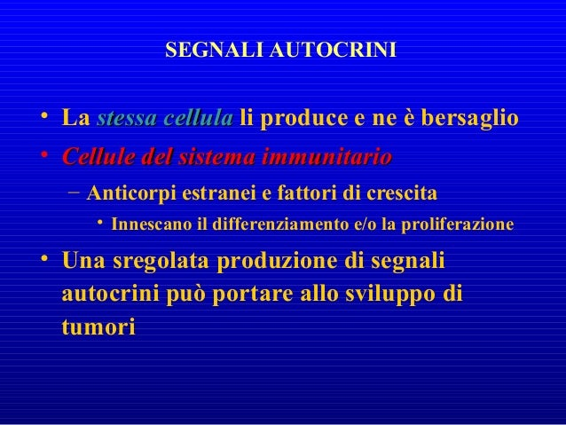 • Coinvolge un ormoneCoinvolge un ormone • Secreto da una cellula endocrina • Trasportato dal sistema circolatorio • Agisc...