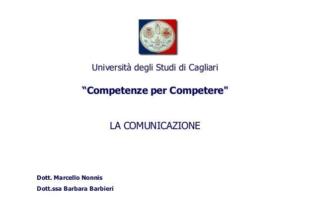 """""""Competenze per Competere"""" Università degli Studi di Cagliari """"Competenze per Competere"""" LA COMUNICAZIONE Dott. Marcello N..."""