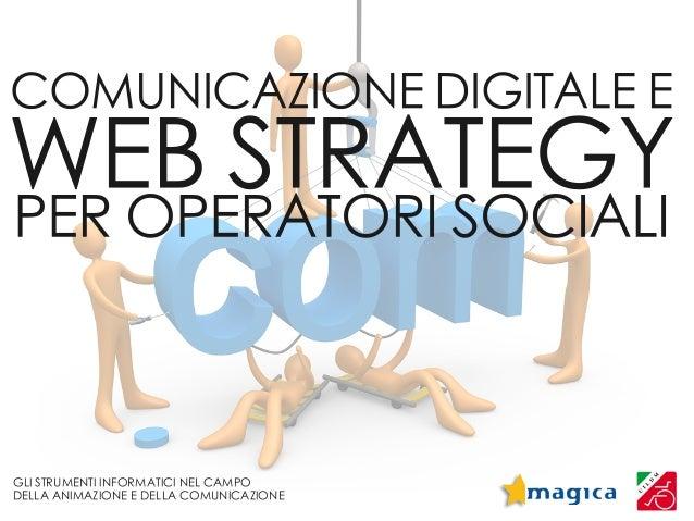 COMUNICAZIONE DIGITALE EWEB STRATEGYPER OPERATORI SOCIALIGLI STRUMENTI INFORMATICI NEL CAMPODELLA ANIMAZIONE E DELLA COMUN...