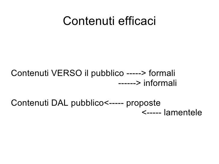 Contenuti efficaci Contenuti VERSO il pubblico -----> formali   ------> informali Contenuti DAL pubblico<----- proposte   ...