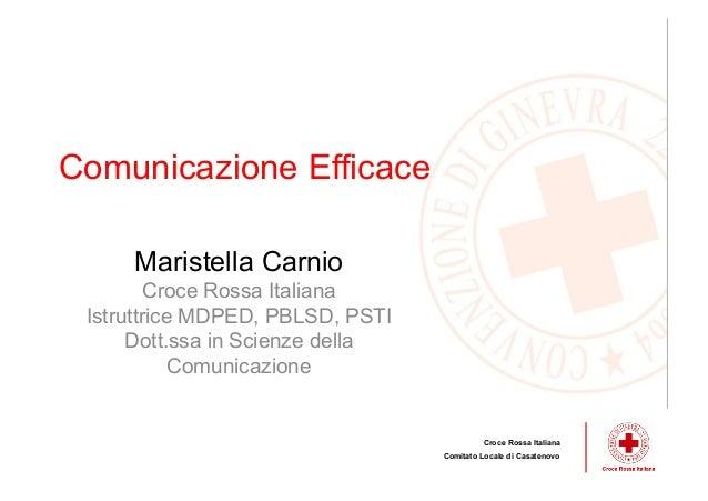 Maristella CarnioCroce Rossa ItalianaIstruttrice MDPED, PBLSD, PSTIDott.ssa in Scienze dellaComunicazioneComunicazione Eff...