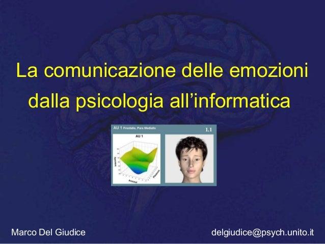La comunicazione delle emozioni dalla psicologia all'informatica 1.1  Marco Del Giudice  delgiudice@psych.unito.it