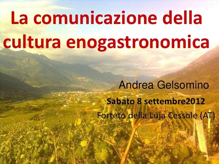 La comunicazione dellacultura enogastronomica               Andrea Gelsomino            Sabato 8 settembre2012          Fo...