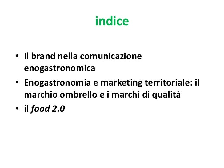 indice• Il brand nella comunicazione  enogastronomica• Enogastronomia e marketing territoriale: il  marchio ombrello e i m...