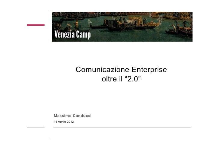 """Comunicazione Enterprise                       oltre il """"2.0""""                         3Massimo Canducci13 Aprile 2012"""