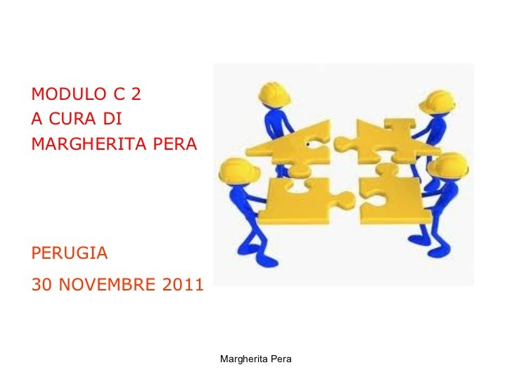 <ul><li>MODULO C 2 </li></ul><ul><li>A CURA DI  </li></ul><ul><li>MARGHERITA PERA </li></ul>Margherita Pera PERUGIA 30 NOV...