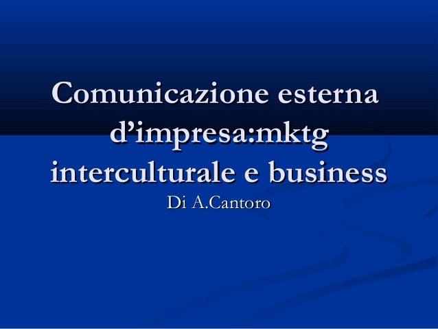 Comunicazione esternaComunicazione esterna d'impresa:mktgd'impresa:mktg interculturale e businessinterculturale e business...