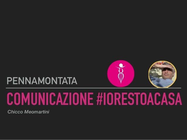 COMUNICAZIONE #IORESTOACASA PENNAMONTATA Chicco Meomartini