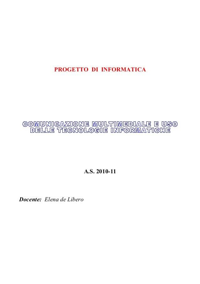 PROGETTO DI INFORMATICA A.S. 2010-11 Docente: Elena de Libero