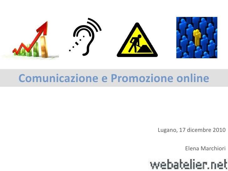 Comunicazione e Promozione online Lugano, 17 dicembre 2010 Elena Marchiori