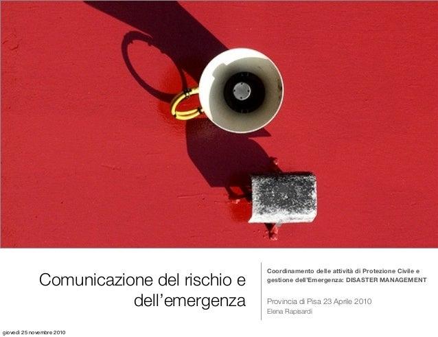 Comunicazione del rischio e dell'emergenza Coordinamento delle attività di Protezione Civile e gestione dell'Emergenza: DI...