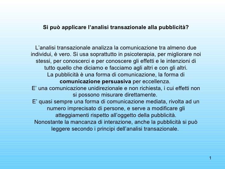 Si può applicare l'analisi transazionale alla pubblicità? L'analisi transazionale analizza la comunicazione tra almeno due...