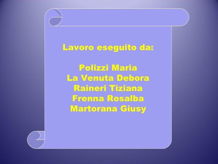 Lavoro eseguito da: Polizzi Maria La Venuta Debora Raineri Tiziana Frenna Rosalba Martorana Giusy