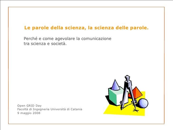 Le parole della scienza, la scienza delle parole.      Perché e come agevolare la comunicazione     tra scienza e società....