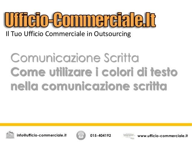 Comunicazione Scritta Come utilizare i colori di testo nella comunicazione scritta 015-404192 www.ufficio-commerciale.itin...