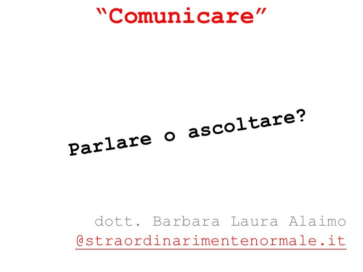 """""""Comunicare""""  dott. Barbara Laura Alaimo@straordinarimentenormale.it"""