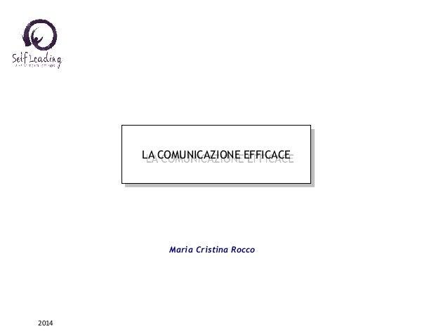 LA COMUNICAZIONE EFFICACE  Maria Cristina Rocco  2014