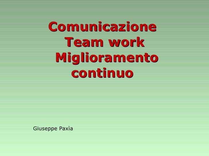 Comunicazione  Team work  Miglioramento continuo  Giuseppe Paxìa