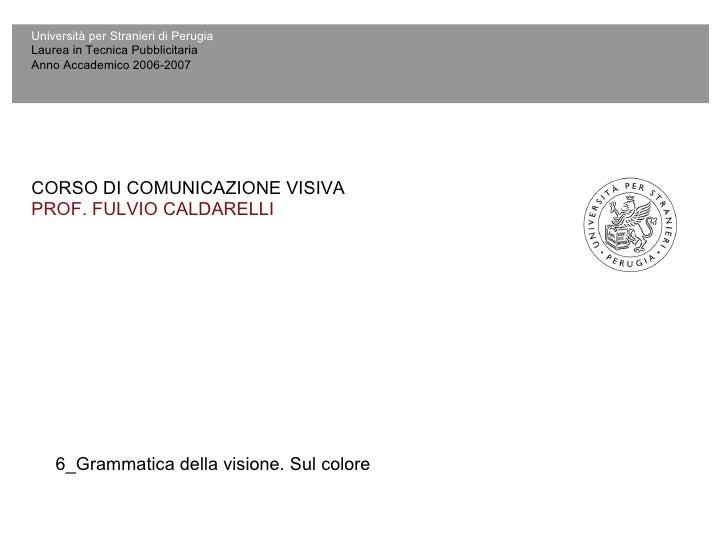 Università per Stranieri di Perugia Laurea in Tecnica Pubblicitaria Anno Accademico 2006-2007 CORSO DI COMUNICAZIONE VISIV...