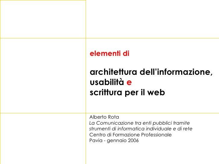 elementi di architettura dell'informazione, usabilità  e   scrittura per il web Alberto Rota La Comunicazione tra enti pub...