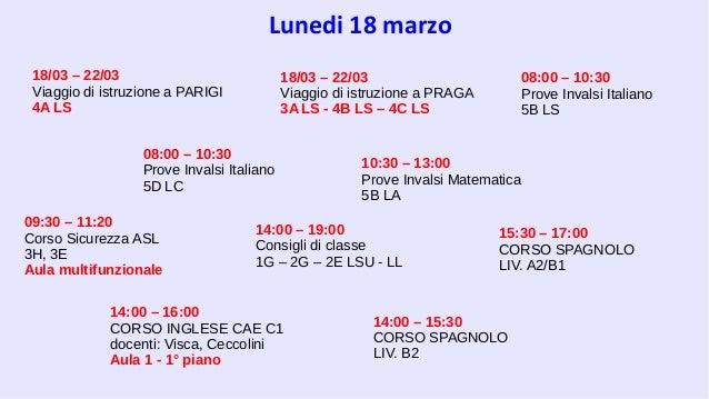 Lunedi 18 marzo 14:00 – 16:00 CORSO INGLESE CAE C1 docenti: Visca, Ceccolini Aula 1 - 1° piano 09:30 – 11:20 Corso Sicurez...