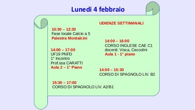 Lunedi 4 febbraio 10:30 – 12:30 Fase locale Calcio a 5 Palestra Montalcini 14:00 – 16:00 CORSO INGLESE CAE C1 docenti: Vis...