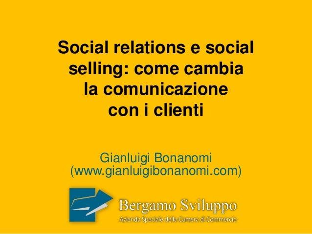 Social relations e social selling: come cambia la comunicazione con i clienti Gianluigi Bonanomi (www.gianluigibonanomi.co...