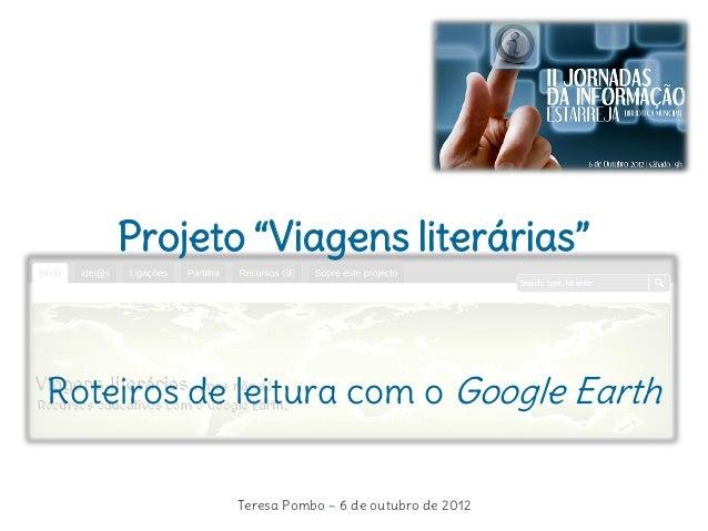 """Projeto """"Viagens literárias""""Roteiros de leitura com o Google Earth           Teresa Pombo ~ 6 de outubro de 2012"""