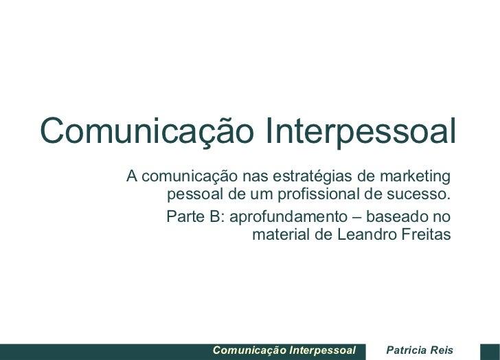 Comunicação Interpessoal A comunicação nas estratégias de marketing pessoal de um profissional de sucesso. Parte B: aprofu...