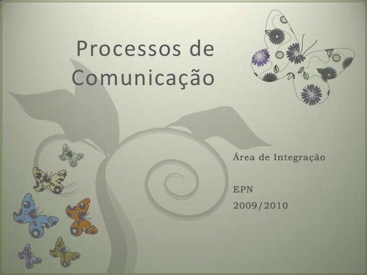 Processos de Comunicação<br />Área de Integração<br />EPN<br />2009/2010<br />