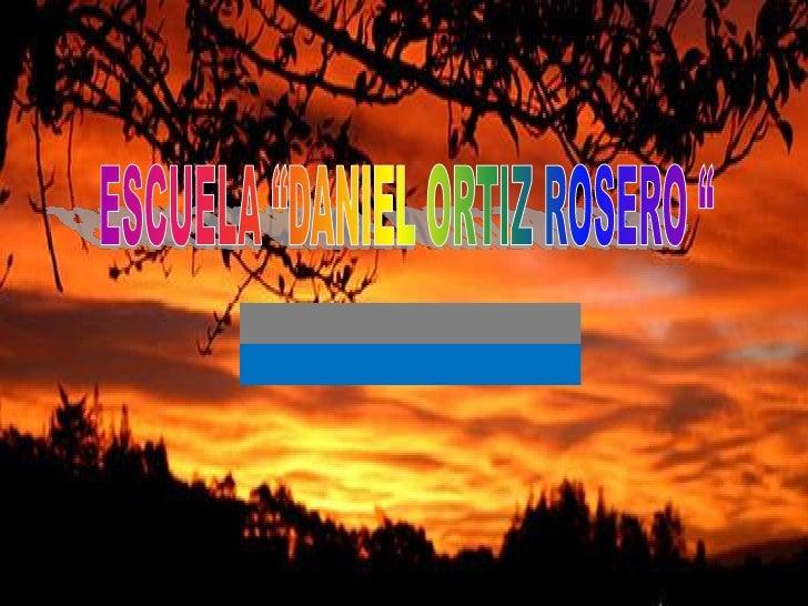 "ESCUELA ""DANIEL ORTIZ ROSERO ""<br />"