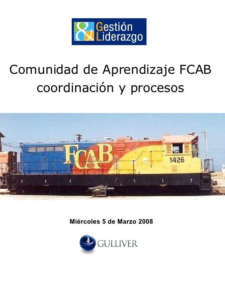 Comunidad de Aprendizaje FCAB coordinación y procesos Miércoles 5 de Marzo 2008