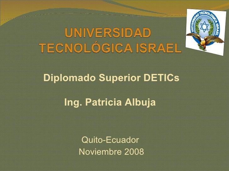 Diplomado Superior DETICs Ing. Patricia Albuja  Quito-Ecuador  Noviembre 2008