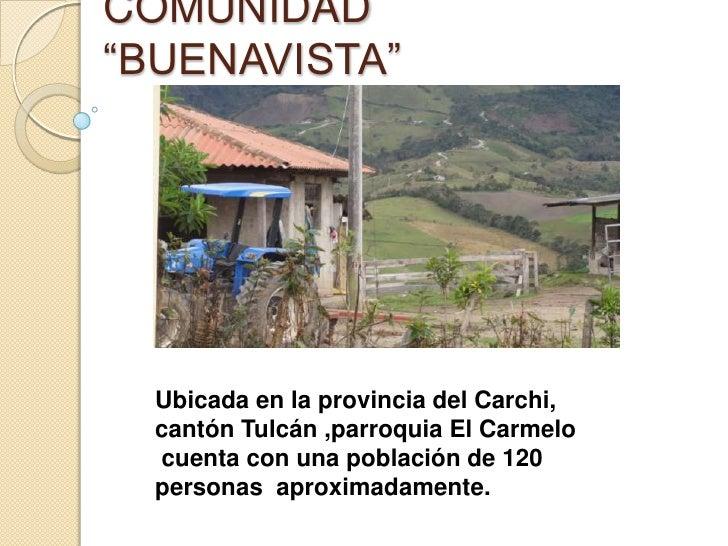 """COMUNIDAD """"BUENAVISTA""""<br />Ubicada en la provincia del Carchi, <br />cantón Tulcán ,parroquia El Carmelo <br /> cuenta co..."""