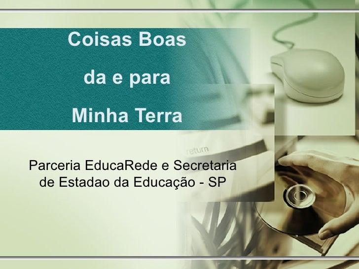 Coisas Boas   da e para   Minha Terra Parceria EducaRede e Secretaria de Estadao da Educação - SP