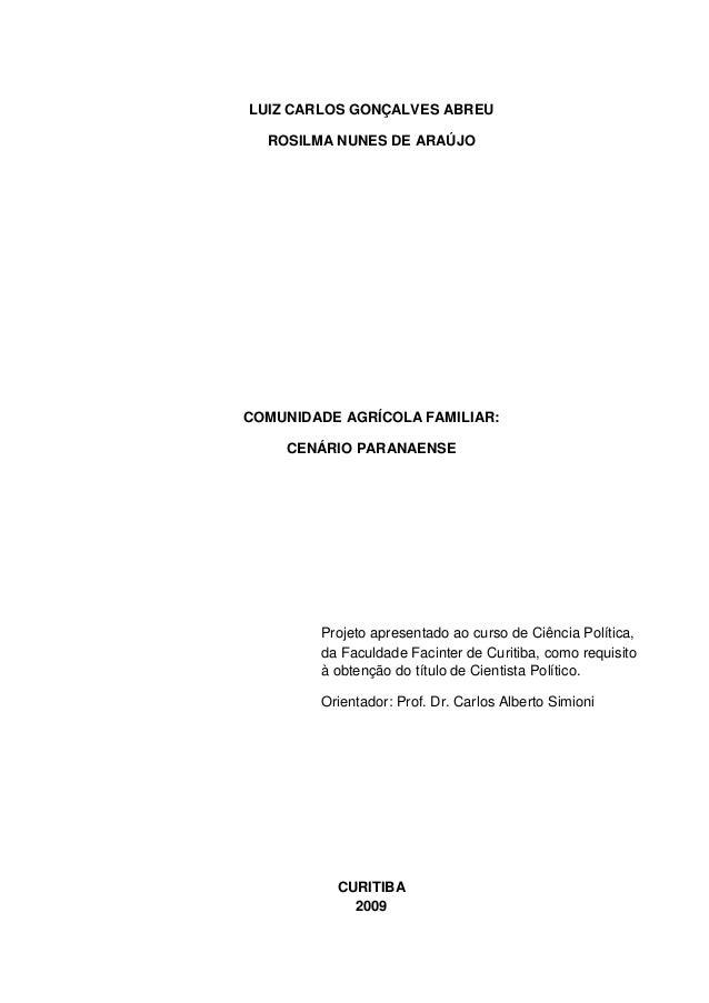 LUIZ CARLOS GONÇALVES ABREU ROSILMA NUNES DE ARAÚJO  COMUNIDADE AGRÍCOLA FAMILIAR: CENÁRIO PARANAENSE  Projeto apresentado...