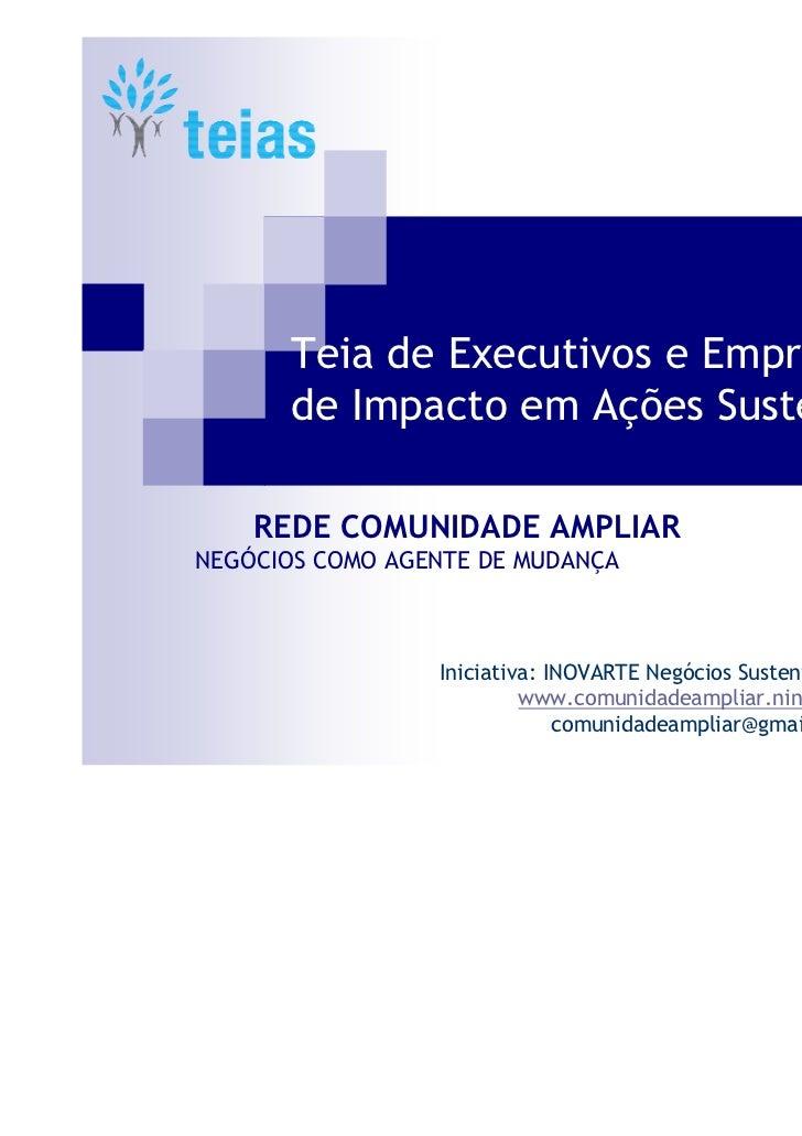 Teia de Executivos e Empreendedores      de Impacto em Ações Sustentáveis    REDE COMUNIDADE AMPLIARNEGÓCIOS COMO AGENTE D...