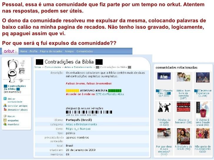 Pessoal, essa é uma comunidade que fiz parte por um tempo no orkut. Atentem nas respostas, podem ser úteis. O dono da comu...