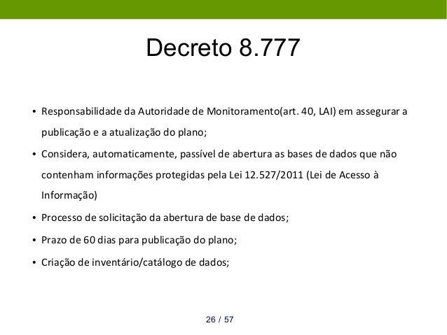 Decreto 8.777 ● Responsabilidade da Autoridade de Monitoramento(art. 40, LAI) em assegurar a publicação e a atualização do...