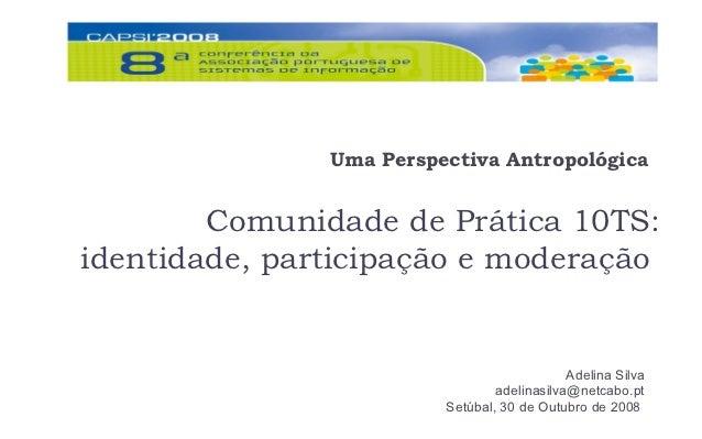 Uma Perspectiva Antropológica        Comunidade de Prática 10TS:identidade, participação e moderação                      ...