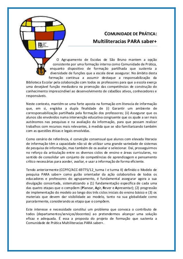 COMUNIDADE DE PRÁTICA: Multiliteracias PARA saber+  O Agrupamento de Escolas de São Bruno mantem a opção consistente por u...