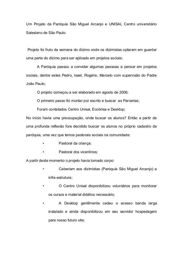 Um Projeto da Paróquia São Miguel Arcanjo e UNISAL Centro universitário Salesiano de São Paulo. Projeto foi fruto da seman...