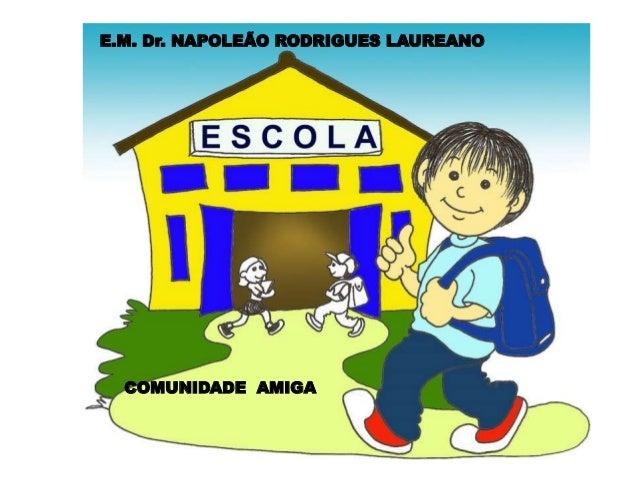 E.M. Dr. NAPOLEÃO RODRIGUES LAUREANO  COMUNIDADE LIMPA  COMUNIDADE AMIGA
