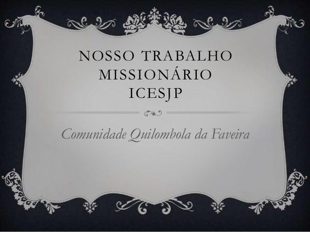 NOSSO TRABALHO  MISSIONÁRIO  ICESJP  Comunidade Quilombola da Faveira