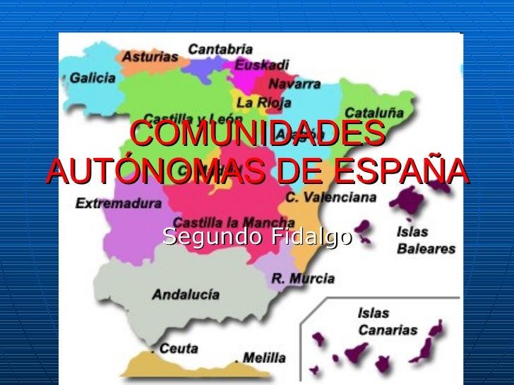 COMUNIDADES AUTÓNOMAS DE ESPAÑA Segundo Fidalgo