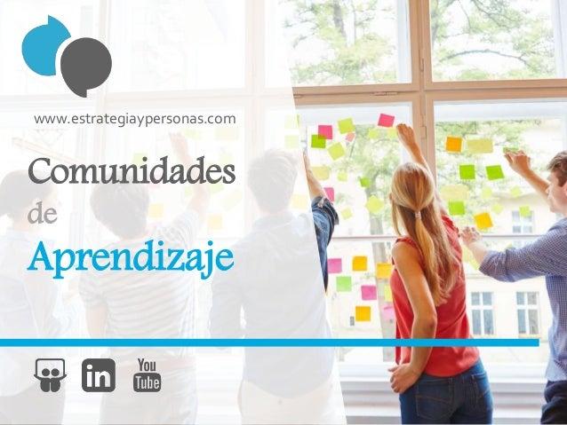 Comunidades de Aprendizaje www.estrategiaypersonas.com