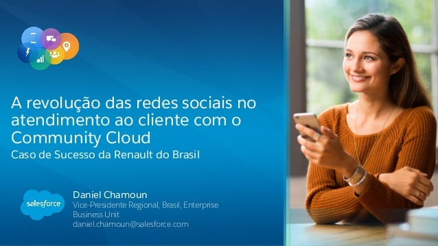 Daniel Chamoun Vice-Presidente Regional, Brasil, Enterprise Business Unit daniel.chamoun@salesforce.com A revolução das re...