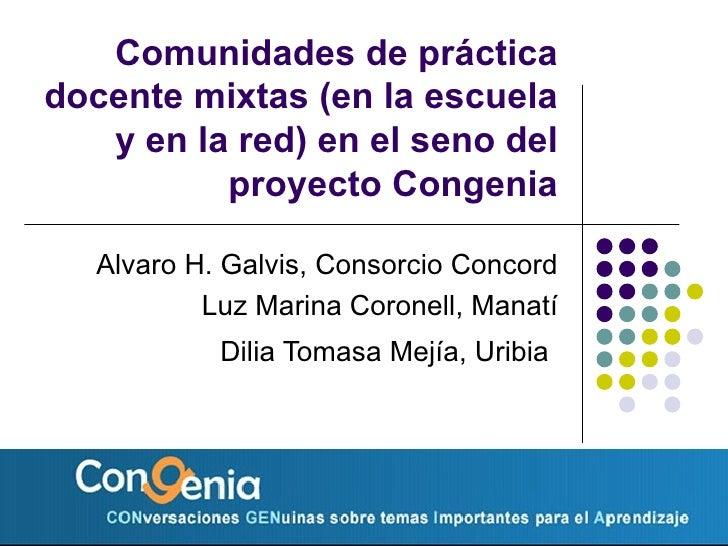 Comunidades de pr áctica docente mixtas (en la escuela y en la red) en el seno del proyecto Congenia Alvaro H. Galvis, Con...